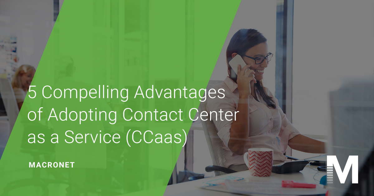 5 compelling advantages of adopting contact center as a service